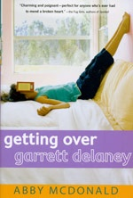 Getting Over Garrett Delaney - Abby McDonald  Seventeen-year-old Sadie is in love: epic, heartfelt, and utterly one-sided. The object of her obsession - ahem, affection - is her best friend, Garrett Delaney. -OLA