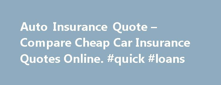 Auto Insurance Quote – Compare Cheap Car Insurance Quotes Online. #quick #loans http://insurance.remmont.com/auto-insurance-quote-compare-cheap-car-insurance-quotes-online-quick-loans/  #www car insurance com # Auto Insurance Quote Affordable Auto Insurance From Names You Trust Price shopping for online auto insurance quotes? With AutoInsuranceQuote.com, you can compare all of the most affordable car insurance companies and policies, quickly and conveniently so you can save money, and get…
