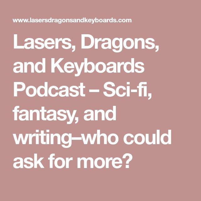 Lasers, Dragons, and Keyboards Podcast – Sci-fi, fantasy, and writing–who could ask for more?