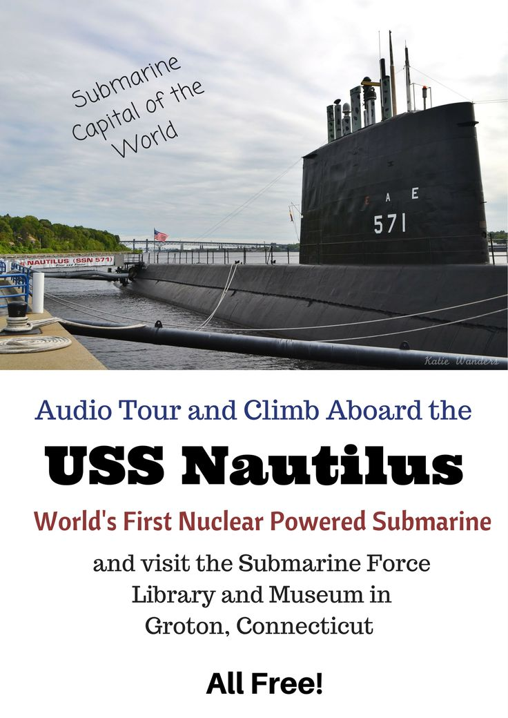What you need to know about visiting this FREE museum and FREE audio tour of the world's first nuclear powered submarine located in Groton, Connecticut, submarine capital of the world!