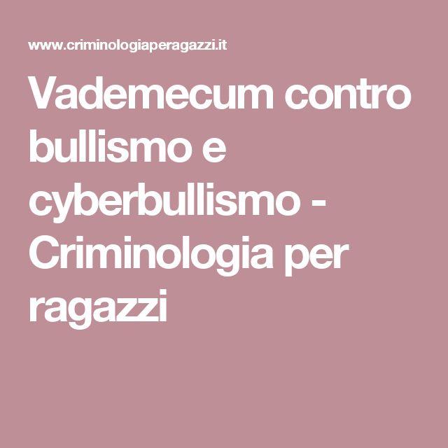 Vademecum contro bullismo e cyberbullismo - Criminologia per ragazzi
