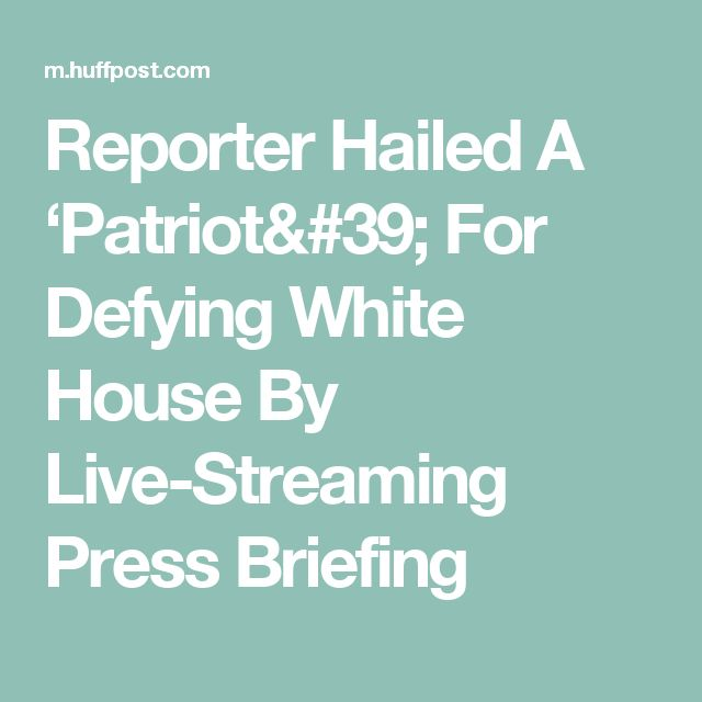 Reporter Hailed A 'Patriot' For Defying White House By Live-Streaming Press Briefing