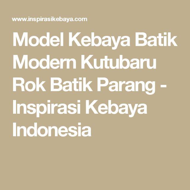 Model Kebaya Batik Modern Kutubaru Rok Batik Parang - Inspirasi Kebaya Indonesia