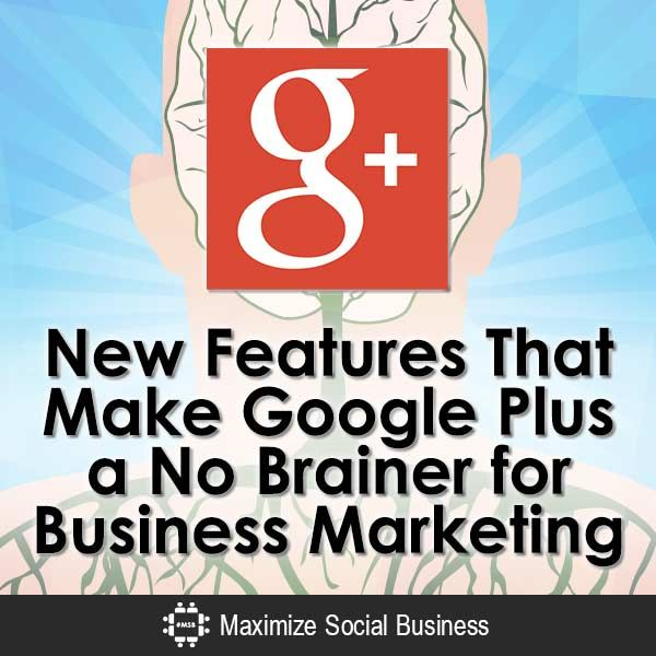 New Features That Make Google Plus a No Brainer for Business Marketing