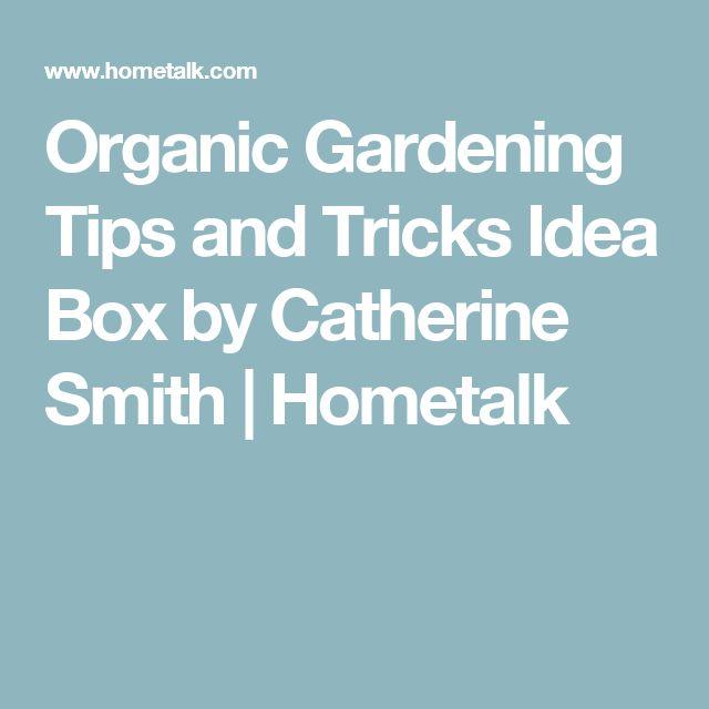 Organic Gardening Tips and Tricks Idea Box by Catherine Smith | Hometalk