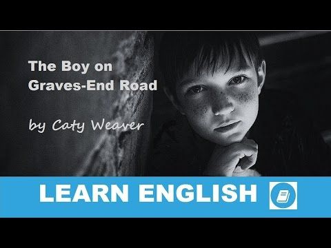 Learn English - Short Stories - The Boy on Graves-End Road by Caty Weave...
