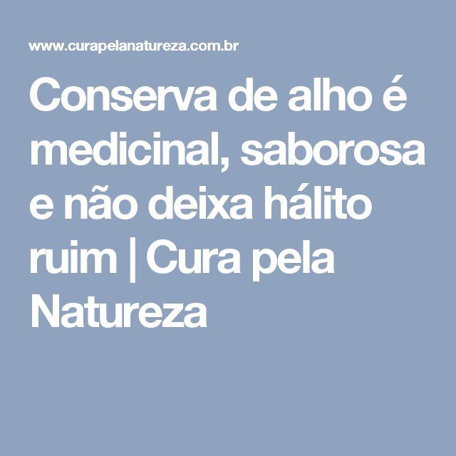 Conserva de alho é medicinal, saborosa e não deixa hálito ruim | Cura pela Natureza