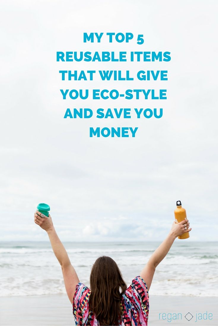 MY TOP 5 REUSABLE ITEMS THAT WILL GIVE YOU ECO-STYLE AND SAVE YOU MONEY