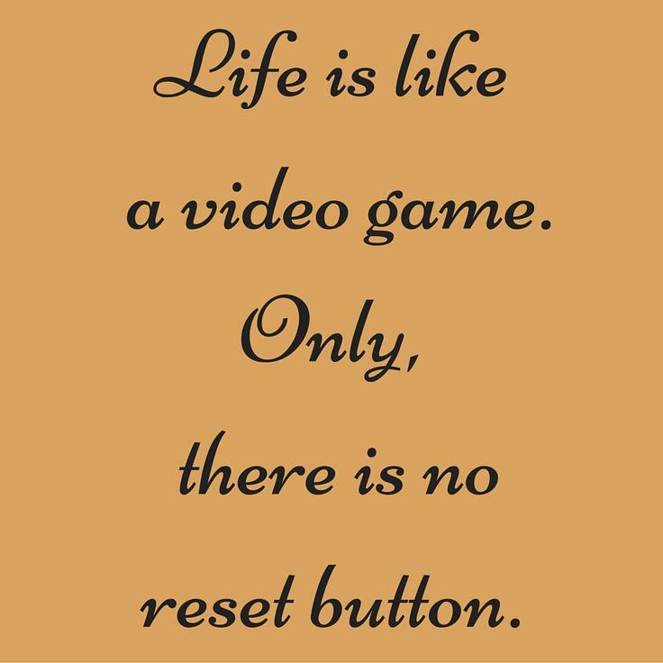 Life is like a video game. Only, there is no reset button. #QuotesYouLove #QuoteOfTheDay #FeelingSad #Sad #QuotesOnFeelingSad #FeelingSadQuotes #SadQuotes #QuotesonSadness  Visit our website  for text status wallpapers.  www.quotesulove.com