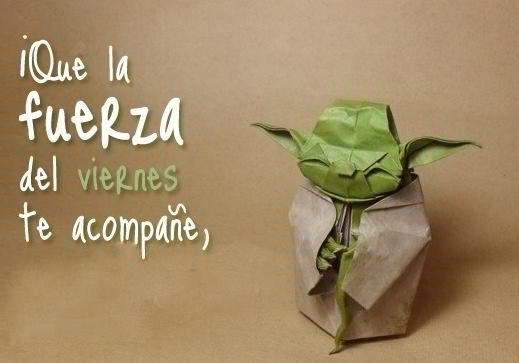 ¡Qué la fuerza del #viernes te acompañe! Disfrútalo! ;)  Feliz viernes para tod@s!