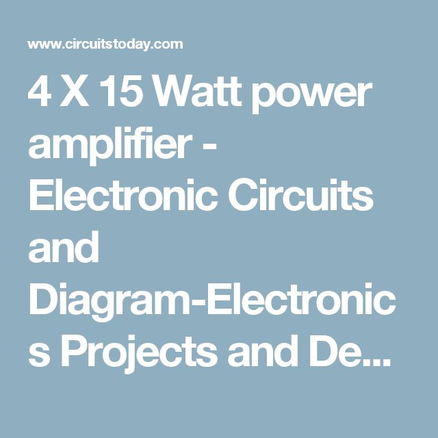 4 X 15 Watt power amplifier - Electronic Circuits and Diagram-Electronics Projects and Design