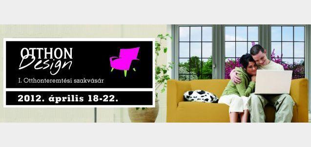 OTTHONDesign kiállítás 2012. április 18-22 - lakberendezés és otthonteremtés