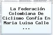 http://tecnoautos.com/wp-content/uploads/imagenes/tendencias/thumbs/la-federacion-colombiana-de-ciclismo-confia-en-maria-luisa-calle.jpg Maria Luisa Calle. La Federación Colombiana de Ciclismo confía en Maria Luisa Calle ..., Enlaces, Imágenes, Videos y Tweets - http://tecnoautos.com/actualidad/maria-luisa-calle-la-federacion-colombiana-de-ciclismo-confia-en-maria-luisa-calle/