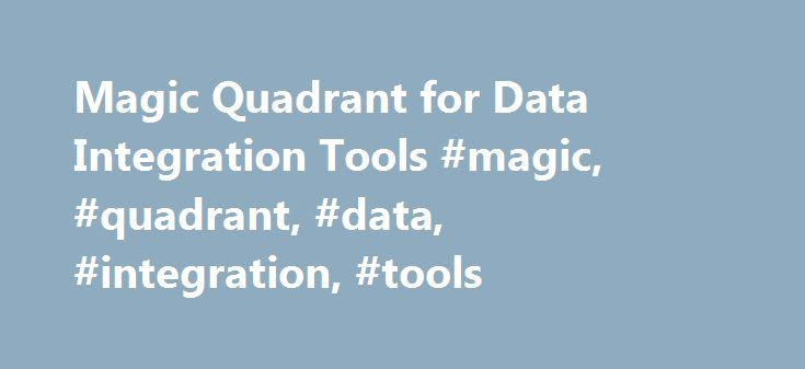 Magic Quadrant for Data Integration Tools #magic, #quadrant, #data, #integration, #tools http://tucson.remmont.com/magic-quadrant-for-data-integration-tools-magic-quadrant-data-integration-tools/  # Magic Quadrant for Data Integration Tools To purchase this document, you will need to register or sign in above. Summary Opportunities in the data integration tool market favor breadth of functionality in a well-integrated product set. Offerings that are flexible with regard to time to value…