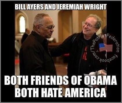 """Rev Jeremiah Wright, Obama's pastor in Chicago for 25 years who famously said """"God Damn America"""" and Bill Ayers, former Weather Underground bomber of the 60's, radical liberal to this day, idol of B Hussein Obama. Rev Jerry and Bill are dedicated to obliterating the US."""