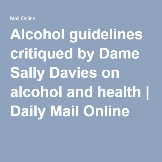Alcohol guidelines critiqued by Dame Sally Davies on alcohol and health | Daily Mail Online