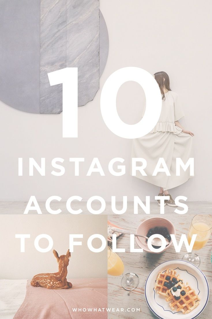 From foodie snapshots to enviable fashion, the 10 Instagram accounts you need to follow