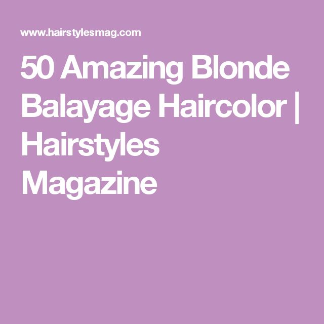 50 Amazing Blonde Balayage Haircolor | Hairstyles Magazine