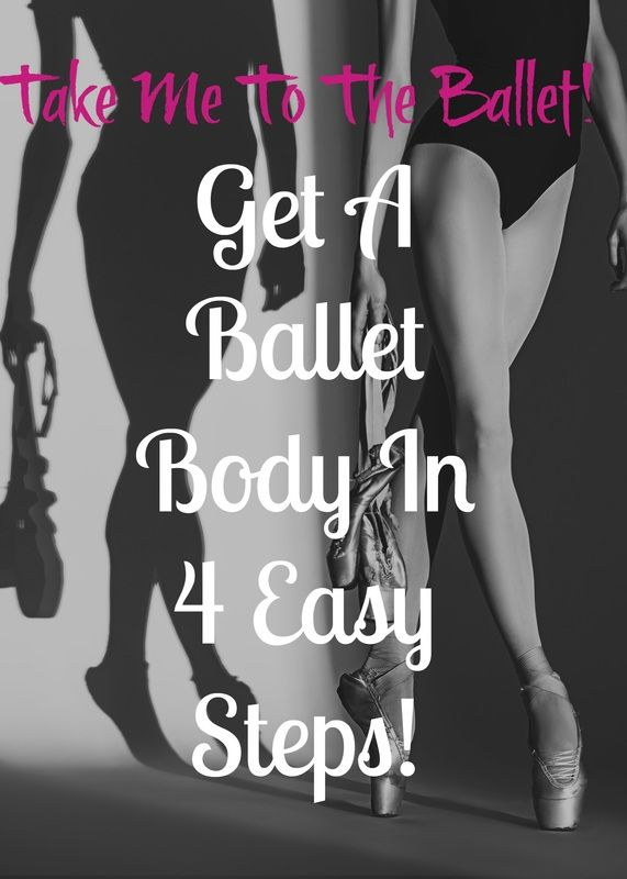 How To Get A Ballet Body: Get A Ballerina's Body in 4 Easy Steps!
