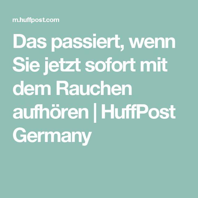 Das passiert, wenn Sie jetzt sofort mit dem Rauchen aufhören | HuffPost Germany