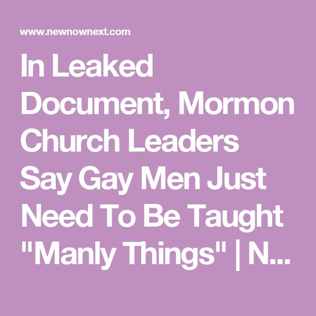 """In Leaked Document, Mormon Church Leaders Say Gay Men Just Need To Be Taught """"Manly Things"""" 