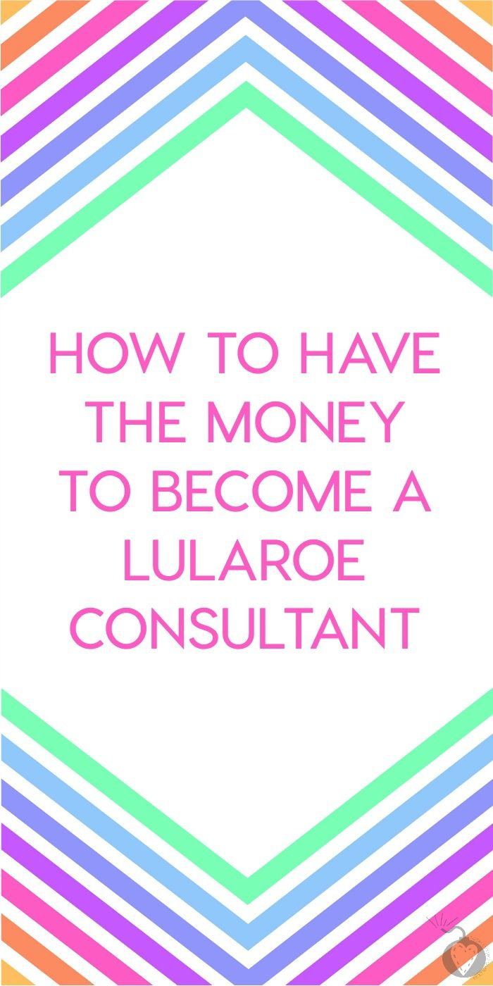 How to Have The Money to Be a LuLaRoe Consultant