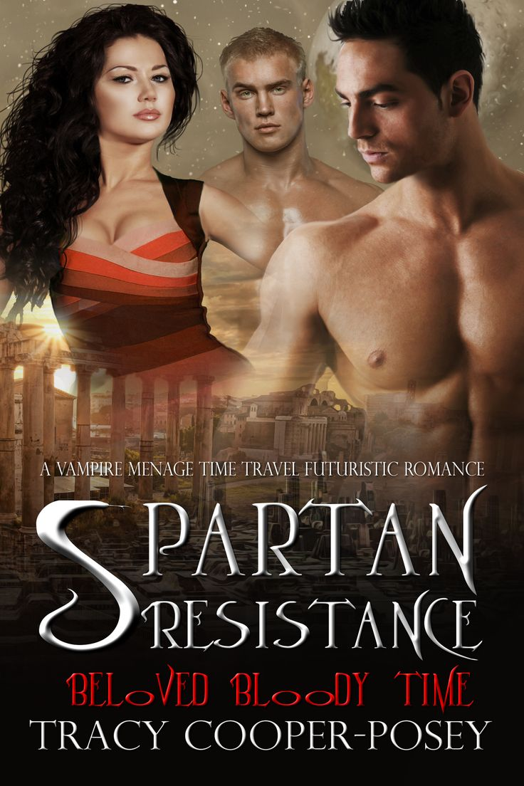 Spartan Resistance -- Book 4, Beloved Bloody Time series. MMF Menage Vampire Time Travel Futuristic Romance. (Say that three times fast!)  http://tracycooperposey.com/books/spartanresistance/