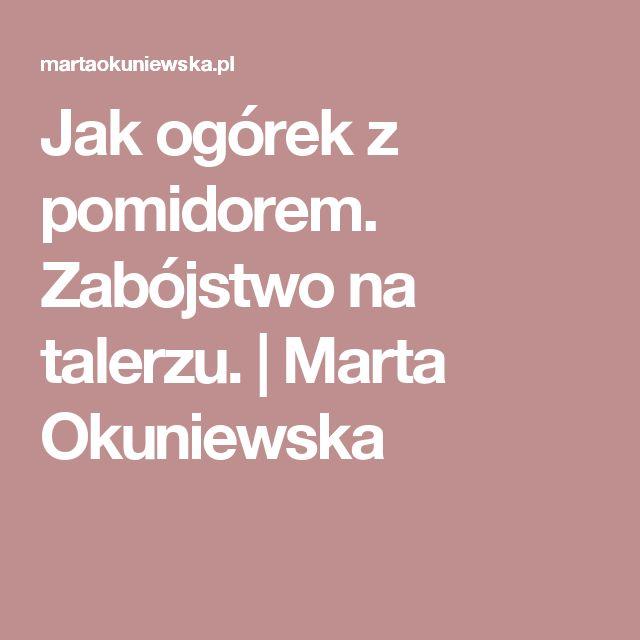 Jak ogórek z pomidorem. Zabójstwo na talerzu. | Marta Okuniewska