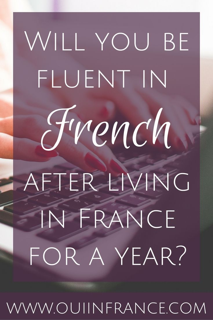Will you be fluent in French after living in France for a year? Learning French isn't easy.