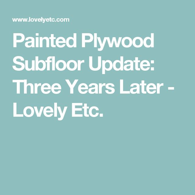 Painted Plywood Subfloor Update: Three Years Later - Lovely Etc.