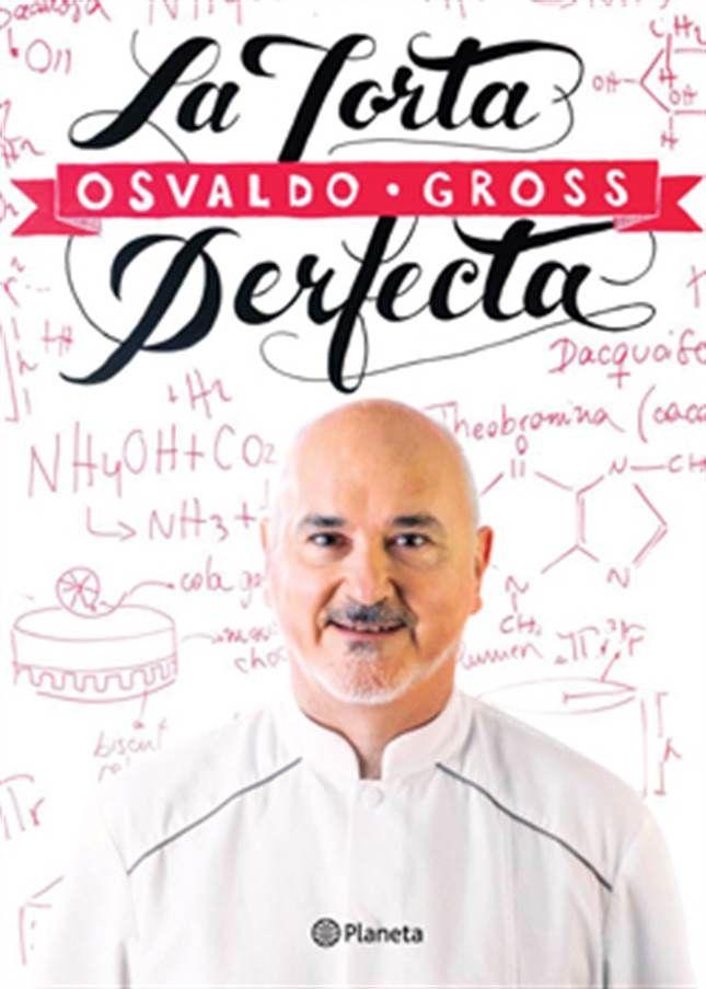 Una receta magistral del chef pâtissier Osvaldo Gross y sus mejores tips para lograr tortas perfectas