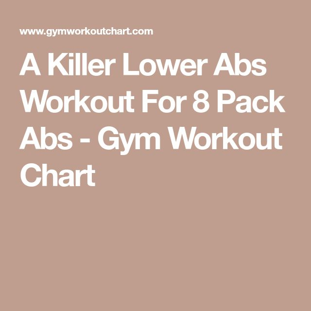 A Killer Lower Abs Workout For 8 Pack Abs - Gym Workout Chart