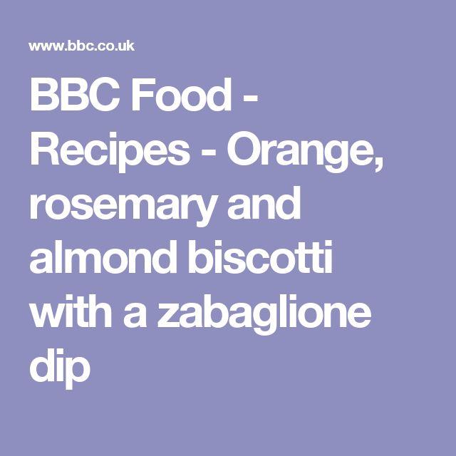 BBC Food - Recipes - Orange, rosemary and almond biscotti with a zabaglione dip