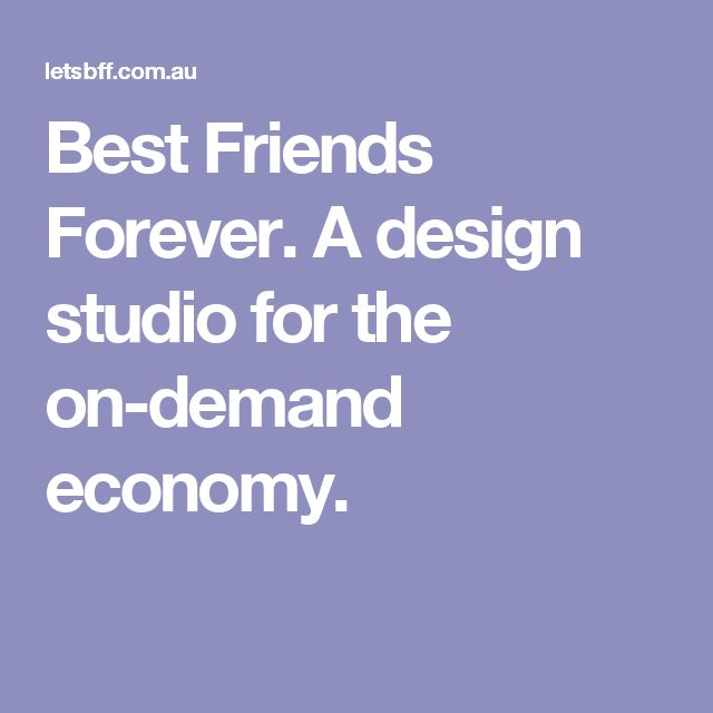 Best Friends Forever. A design studio for the on-demand economy.