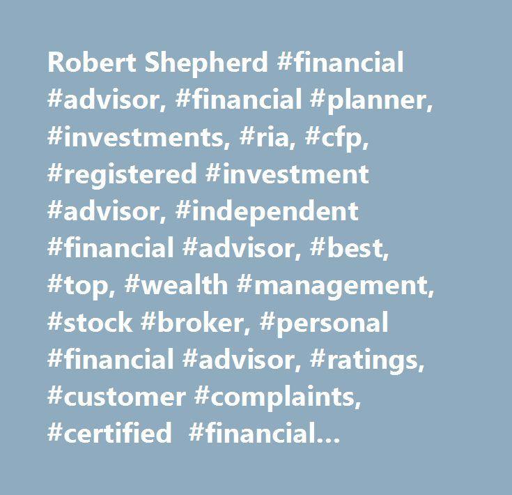 Robert Shepherd #financial #advisor, #financial #planner, #investments, #ria, #cfp, #registered #investment #advisor, #independent #financial #advisor, #best, #top, #wealth #management, #stock #broker, #personal #financial #advisor, #ratings, #customer #complaints, #certified #financial #planner, #investment #management, #stock #market #investing…