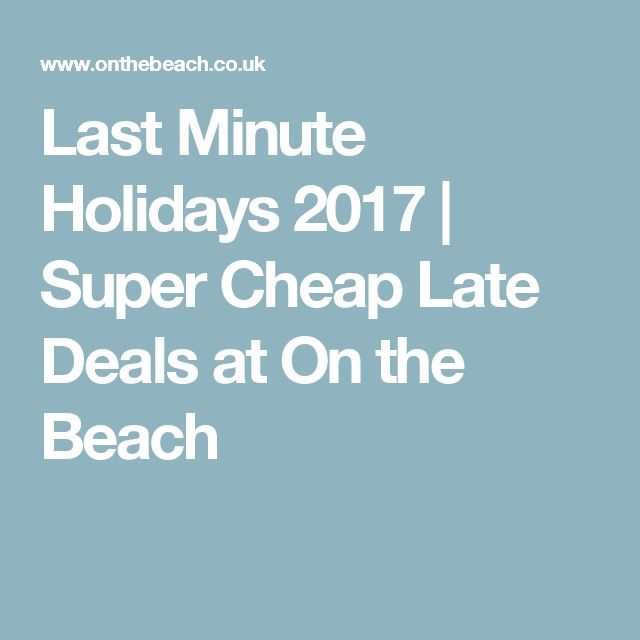 Last Minute Holidays 2017 | Super Cheap Late Deals at On the Beach