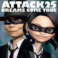 Attack25 de DREAMS COME TRUE