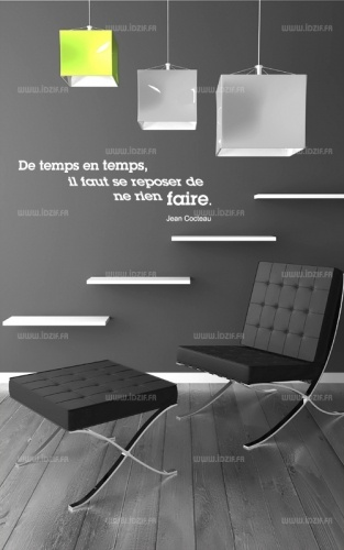 Sticker citation : De temps en temps, il faut se reposer de ne rien faire  http://www.idzif.com/idzif-deco/stickers-muraux/stickers-citations/produit-sticker-citation-de-temps-en-temps-il-faut-se-reposer-de-ne-rien-faire-1989.html  de Jean Cocteau.