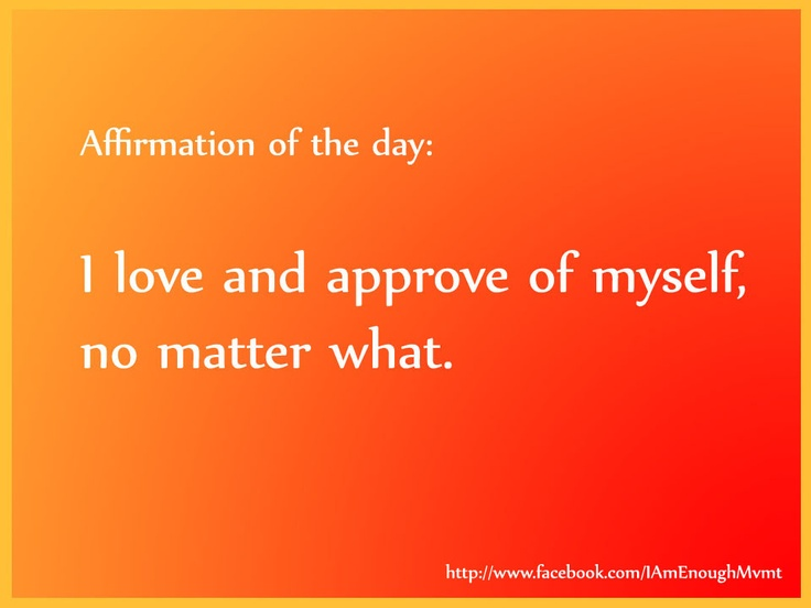 #affirmation: I love and approve of myself, no matter what (http://on.fb.me/QvgYjR, #IAmEnough)