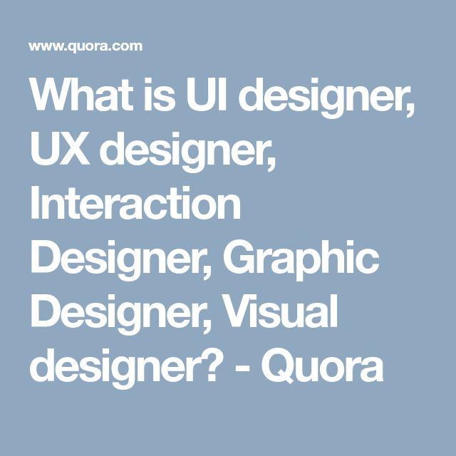What is UI designer, UX designer, Interaction Designer, Graphic Designer, Visual designer? - Quora
