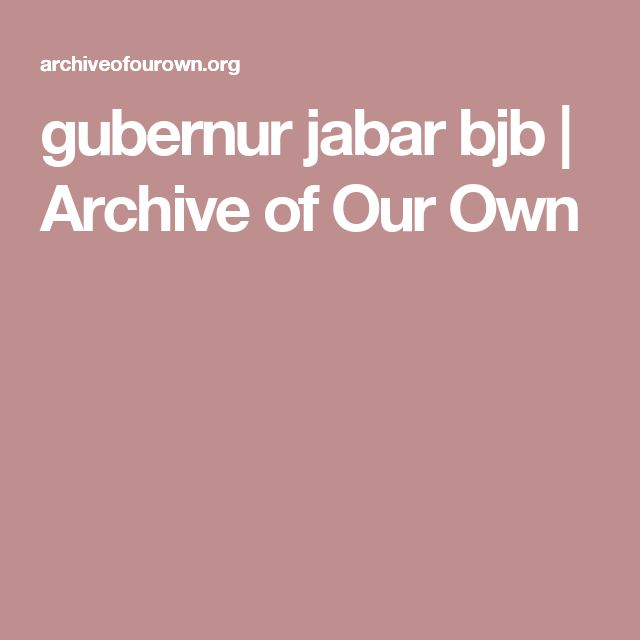 gubernur jabar bjb                   Archive of Our Own