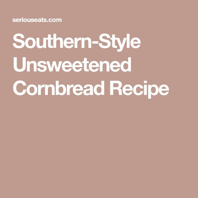 Southern-Style Unsweetened Cornbread Recipe