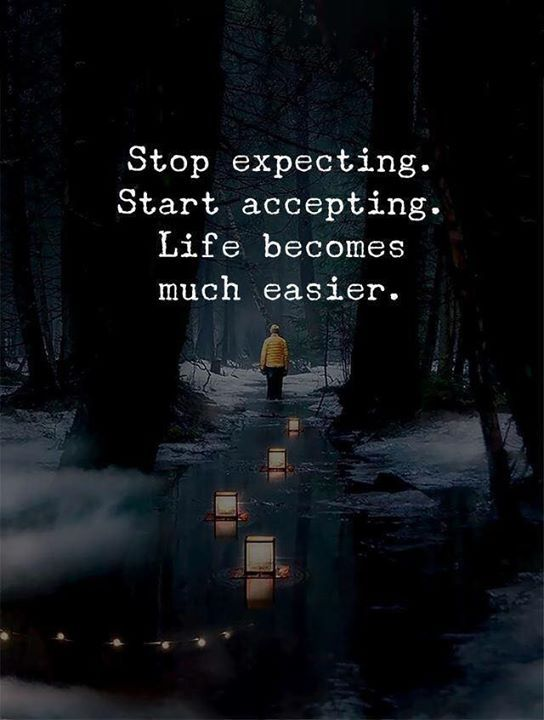 Stop expecting. Start accepting. Life quotes