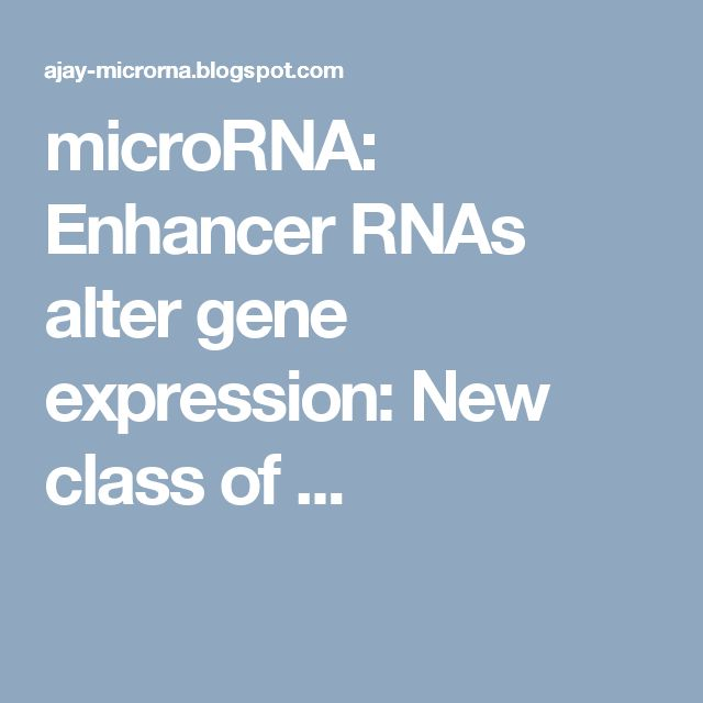 microRNA: Enhancer RNAs alter gene expression: New class of ...
