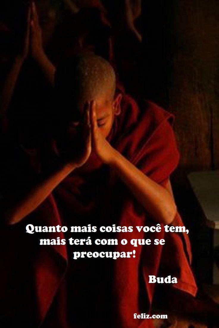 Quanto mais coisas você tem, mais terá com o que se preocupar Buda