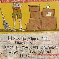 ".""Home is where the heart is, even if you can't remember which box you packed it in."" -Curly Girl Designs"