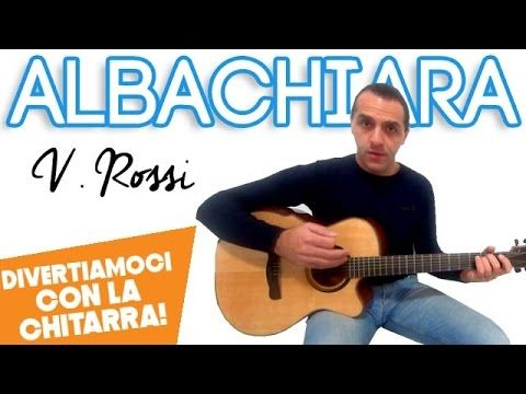 ALBACHIARA - VASCO ROSSI - DIVERTIAMOCI CON LA CHITARRA - YouTube