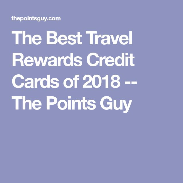 The Best Travel Rewards Credit Cards of 2018 -- The Points Guy