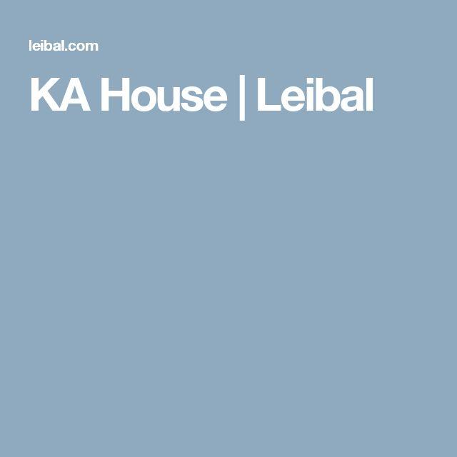 KA House | Leibal