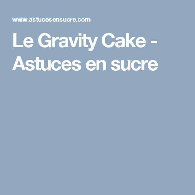 Le Gravity Cake - Astuces en sucre